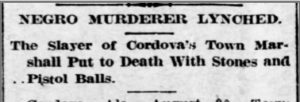 """A clipping from The Semi Weekly Messenger which shows the newspaper title, """"Negro Murderer Lynched: The Slayer of Cordova's Town Marshall Put to Death With Stones and Pistol Balls"""""""